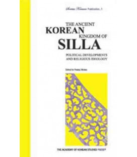 The Ancient Korean Kingdom of Silla- Political Developments and Religious Ideology