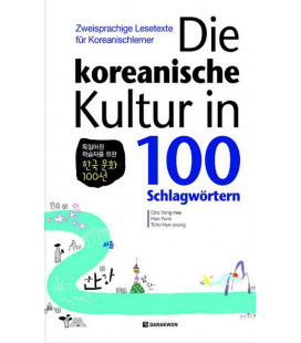 Die koreanische Kultur in 100 Schlagwörtern (Korean- German Bilingual Reading Texts)